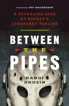 Between the Pipes ebook by Randi Druzin,Roy MacGregor