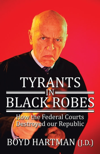 Tyrants in black robes ebook by boydq hartman 9781503552159 tyrants in black robes how the federal courts destroyed our republic ebook by boydq hartman fandeluxe Gallery