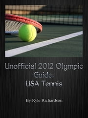 Unofficial 2012 Olympic Guides: USA Tennis ebook by Kyle Richardson
