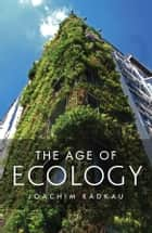 The Age of Ecology ebook by Joachim Radkau