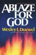 Ablaze for God ebook by Wesley L. Duewel, Robert E. Coleman