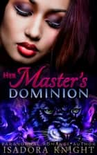 Her Master's Dominion - A Short 'n Steamy Shifter Romance ebook by Isadora Knight