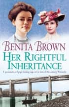 Her Rightful Inheritance - Can she find the happiness she deserves? ebook by Benita Brown