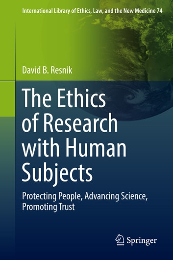The Ethics of Research with Human Subjects - Protecting People, Advancing Science, Promoting Trust ebook by David B. Resnik
