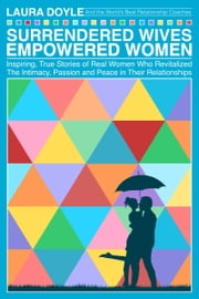 Surrendered Wives Empowered Women ebook by Laura Doyle