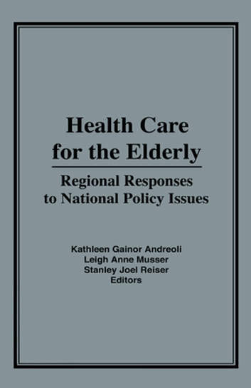 Health Care for the Elderly - Regional Responses for National Policy Issues ebook by