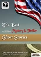 The Best American Mystery & Thriller Short Stories - American Short Stories for English Learners, Children(Kids) and Young Adults ebook by Oldiees Publishing