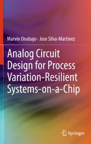 Analog Circuit Design for Process Variation-Resilient Systems-on-a-Chip ebook by Marvin Onabajo,Jose Silva-Martinez
