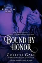 Bound by Honor - An Erotic Novel of the Robin Hood Legend ebook by Colette Gale