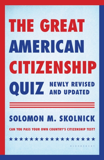 The Great American Citizenship Quiz - Newly Revised and Updated ebook by Solomon M. Skolnick