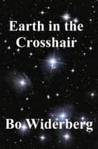 Earth in the Crosshair ebook by Bo Widerberg