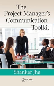 The Project Manager's Communication Toolkit ebook by Jha, Shankar