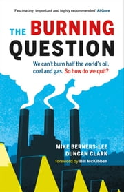 The Burning Question - We can't burn half the world's oil, coal and gas. So how do we quit? ebook by Mike Berners-Lee,Duncan Clark