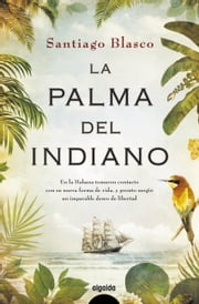 La palma del indiano ebook by Santiago Blasco