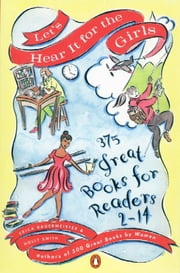 Let's Hear It for the Girls - 375 Great Books for Readers 2-14 ebook by Erica Bauermeister,Holly Smith