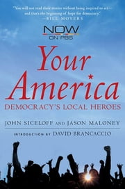 Your America - Democracy's Local Heroes ebook by John Siceloff,Jason Maloney,David Brancaccio