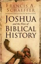 Joshua and the Flow of Biblical History ebook by Francis A. Schaeffer, Udo W. Middelmann