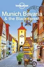 Lonely Planet Munich, Bavaria & the Black Forest ebook by Lonely Planet