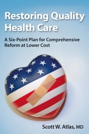 Restoring Quality Health Care - A Six-Point Plan for Comprehensive Reform at Lower Cost ebook by Scott Atlas