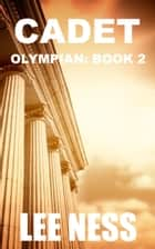 Cadet: Olympian Book 2 ebook by Lee Ness