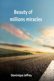 Beauty of millions of miracles ebook by Dominique Jeffrey