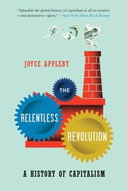 The Relentless Revolution: A History of Capitalism ebook by Joyce Appleby