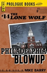 Lone Wolf # 14: Philadelphia Blowup ebook by Mike Barry