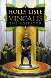 Vincalis the Agitator ebook by Holly Lisle