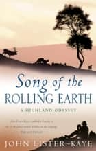 Song Of The Rolling Earth - A Highland Odyssey ebook by John Lister-Kaye
