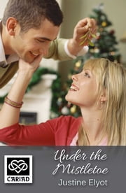 Under The Mistletoe - Cariad Singles ebook by Justine Elyot