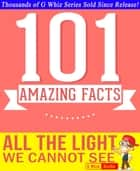All the Light We Cannot See - 101 Amazing Facts You Didn't Know - Fun Facts and Trivia Tidbits Quiz Game Books ebook by G Whiz