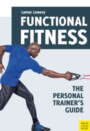 Functional Fitness - The Personal Trainer's Guide ebook by Lamar Lowery