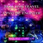 Real Time Travel Stories From a Psychic Engineer audiobook by Martin K. Ettington