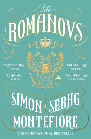 The Romanovs - 1613-1918 ebook by Simon Sebag Montefiore