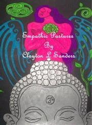 Empathic Pastures - Poetry of the Awakening ebook by Clayton L Sanders