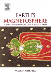 Earth's Magnetosphere - Formed by the Low-Latitude Boundary Layer ebook by W.J. Heikkila