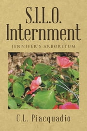 S.I.L.O. Internment - JENNIFERS ARBORETUM ebook by C.L. Piacquadio