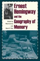 Ernest Hemingway and the Geography of Memory ebook by Mark Cirino, Mark P. Ott