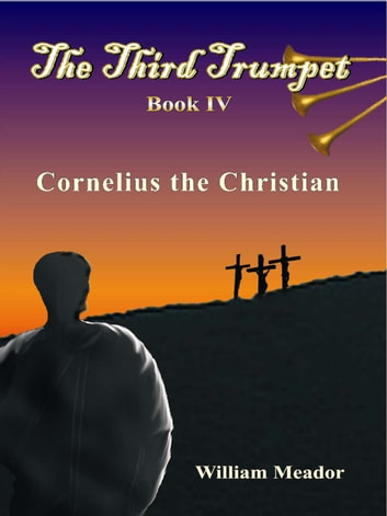 The Third Trumpet Book 4 - Cornelius the Christian ebook by William Meador