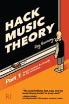 Hack Music Theory, Part 1 - Learn Scales & Chords in 30 Minutes eBook by Ray Harmony