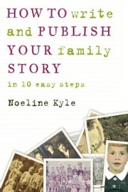 How to Write and Publish Your Family Story ebook by Noeline Kyle