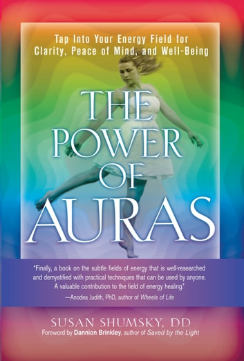 The Power of Auras - Tap Into Your Energy Field For Clarity, Peace of Mind, and Well-Being ekitaplar by Susan Shumsky