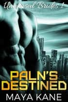 Paln's Destined - Universal Brides, #1 ebook by Maya Kane