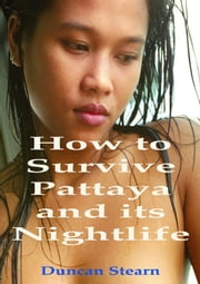 How to Survive Pattaya and its Nightlife ebook by Duncan Stearn