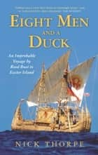 Eight Men And A Duck - An Improbable Voyage by Reed Boat to Easter Island ebook by