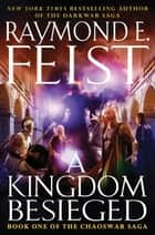 A Kingdom Besieged - Book One of the Chaoswar Saga ebook by Raymond E. Feist