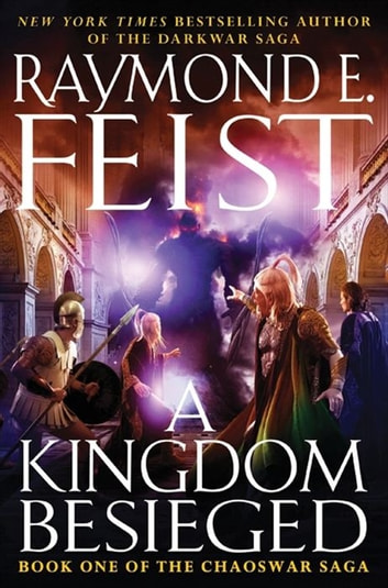 A Kingdom Besieged - Book One of the Chaoswar Saga ebook by Raymond E Feist