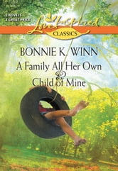 A Family All Her Own and Child of Mine: A Family All Her Own\Child of Mine ebook by Bonnie K. Winn