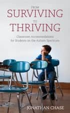 From Surviving to Thriving - Classroom Accommodations for Students on the Autism Spectrum ebook by Jonathan Chase