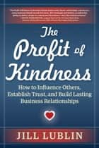 The Profit of Kindness ebook by Jill Lublin